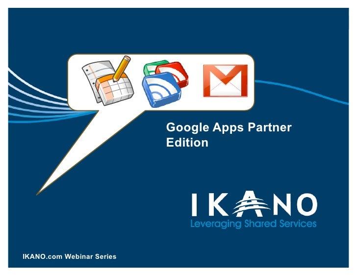 Google Apps Partner                                                Edition     IKANO.com Webinar Apps. Visit ikano.com/goo...
