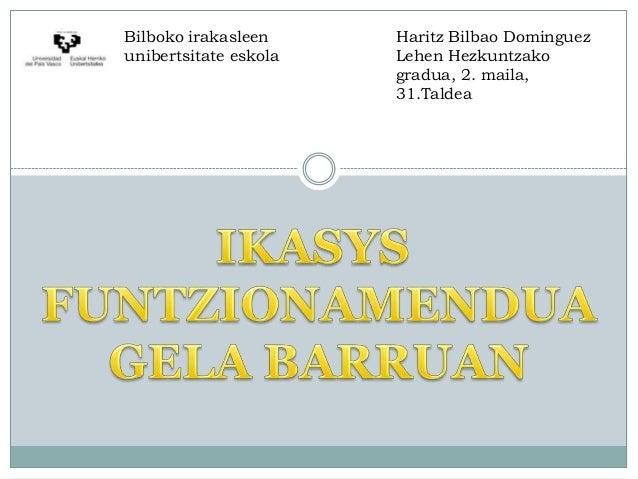 Bilboko irakasleen unibertsitate eskola  Haritz Bilbao Dominguez Lehen Hezkuntzako gradua, 2. maila, 31.Taldea