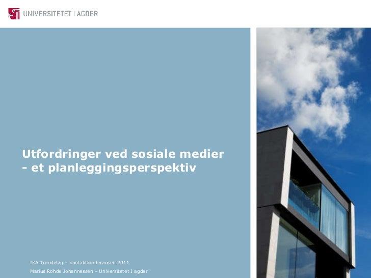 Utfordringer ved sosiale medier  - et planleggingsperspektiv <ul><ul><li>IKA Trøndelag – kontaktkonferansen 2011 </li></ul...