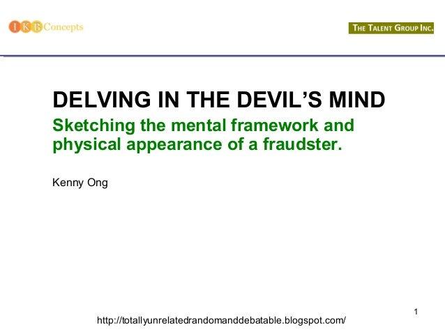 1 http://totallyunrelatedrandomanddebatable.blogspot.com/ DELVING IN THE DEVIL'S MIND Sketching the mental framework and p...