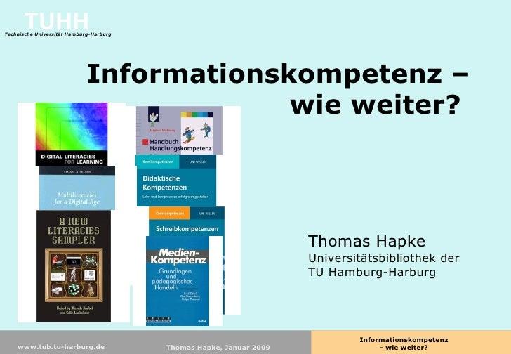 Informationskompetenz – wie weiter?  Thomas Hapke Universitätsbibliothek der TU Hamburg-Harburg