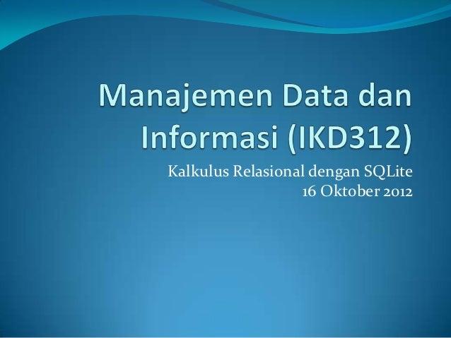 Kalkulus Relasional dengan SQLite                  16 Oktober 2012