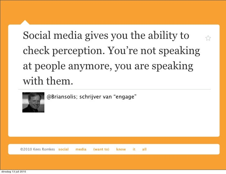 Social media gives you the ability to                  check perception. You're not speaking                  at people an...