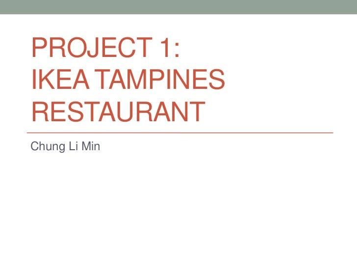 PROJECT 1:IKEA TAMPINESRESTAURANTChung Li Min
