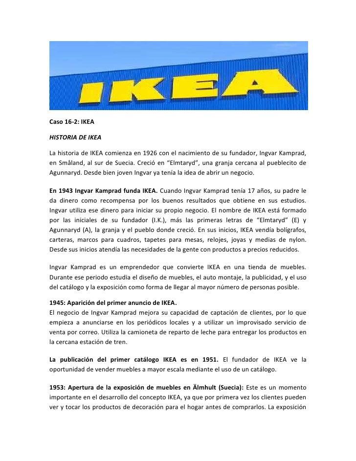 Caso 16-2: IKEAHISTORIA DE IKEALa historia de IKEA comienza en 1926 con el nacimiento de su fundador, Ingvar Kamprad,en Sm...