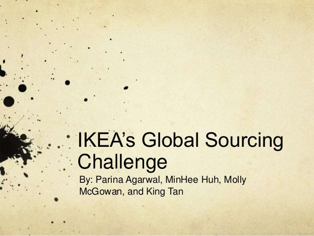 ikea global sourcing case study Businesses through innovative and proactive sustainable practices globally, our  stance on  information, how we create, how we study and how we  commit  to sourcing all of our cotton from  in some cases it could involve child labour.