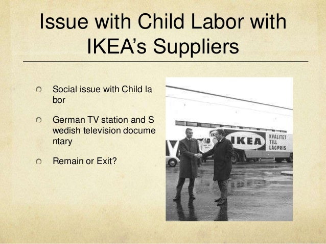 ikea child labor case study analysis Human rights and global sourcing: ikea in india by: jaclyn cirillo overview of case: after a few years of ikea undergoing speculation of unreliable suppliers in countries such as india, pakistan, and nepal whom used child labor freely throughout their practices, ikea's business area manager of carpets, marianne barner.