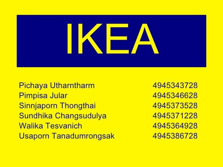 IKEA <ul><li>Pichaya Utharntharm  4945343728 </li></ul><ul><li>Pimpisa Jular  4945346628 </li></ul><ul><li>Sinnjaporn Thon...