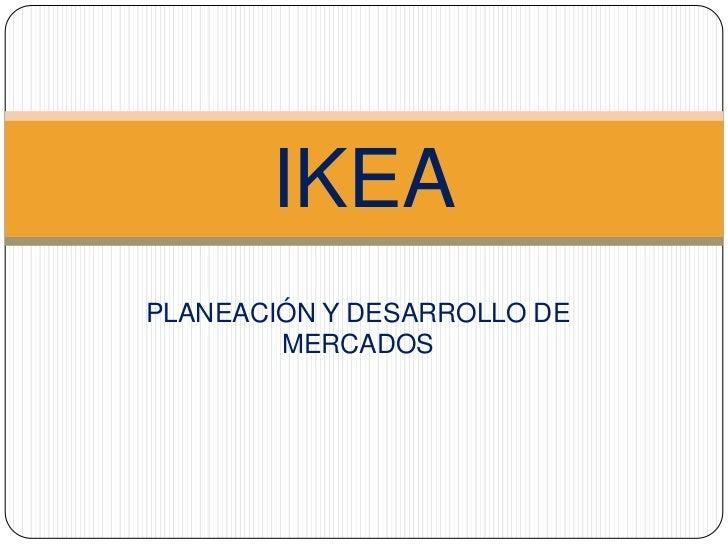 IKEAPLANEACIÓN Y DESARROLLO DE        MERCADOS