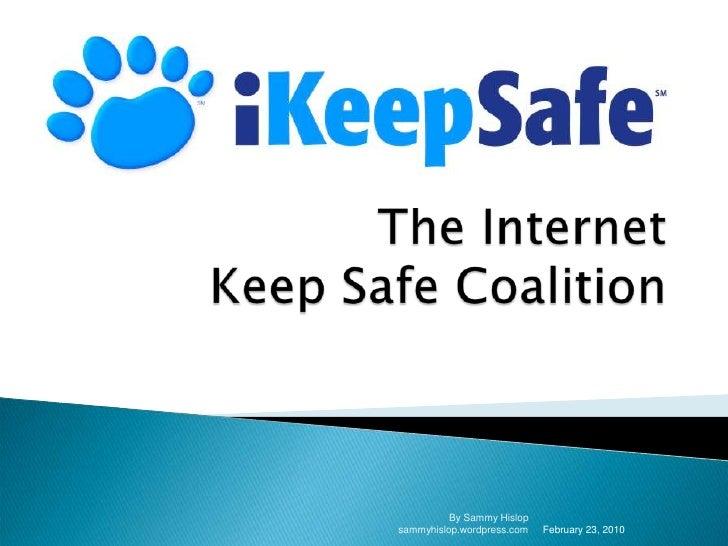 The Internet Keep Safe Coalition<br />February 23, 2010<br />By Sammy Hislop sammyhislop.wordpress.com<br />