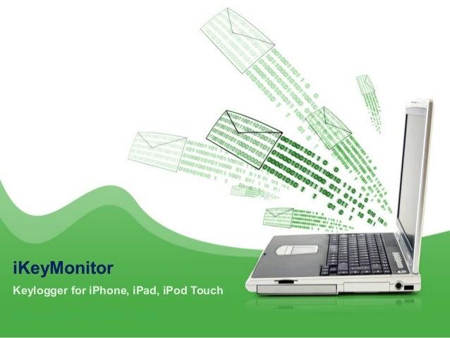 iKeyMonitorKeylogger for iPhone, iPad, iPod Touchhttp://ikeymonitor.com/