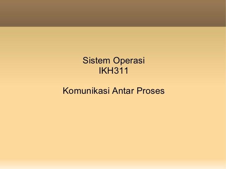 Sistem Operasi        IKH311Komunikasi Antar Proses