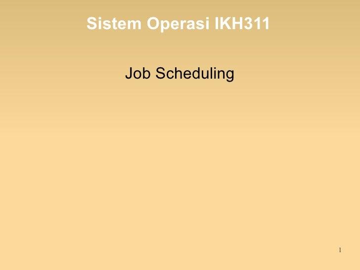 Sistem Operasi IKH311    Job Scheduling                        1