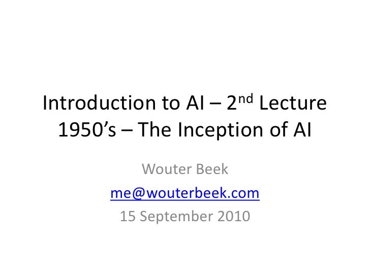 Introduction to AI – 2nd Lecture1950's – The Inception of AI<br />Wouter Beek<br />me@wouterbeek.com<br />15 September 201...