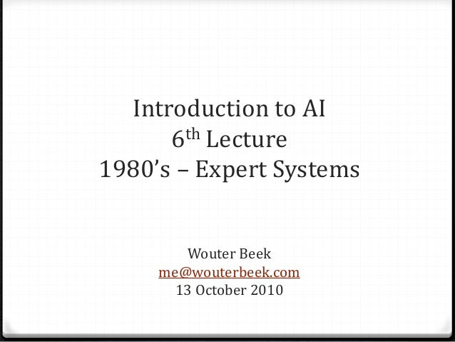 Introduction to AI 6th Lecture 1980's – Expert Systems Wouter Beek me@wouterbeek.com 13 October 2010