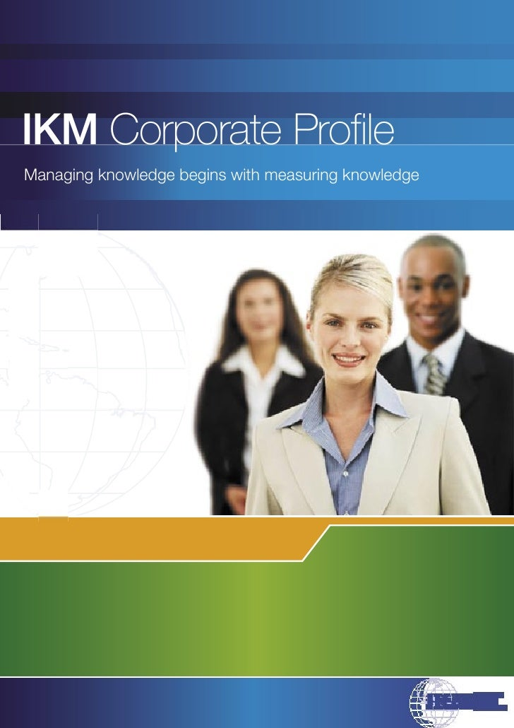 IKM Corporate Profile Managing knowledge begins with measuring knowledge