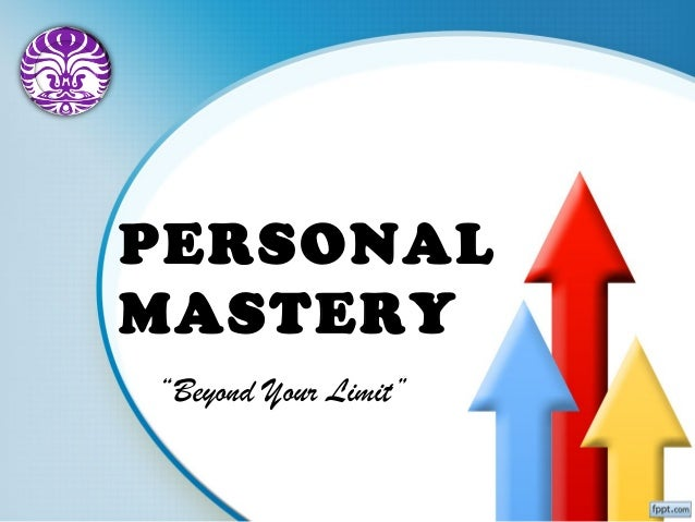 personal mastery Sharpen your sense of what sets you off and short-circuits your strengths personal mastery teaches you to identify and work through the root causes of counter-productive behaviors, empowering you to change in ways you didn't think were possible.