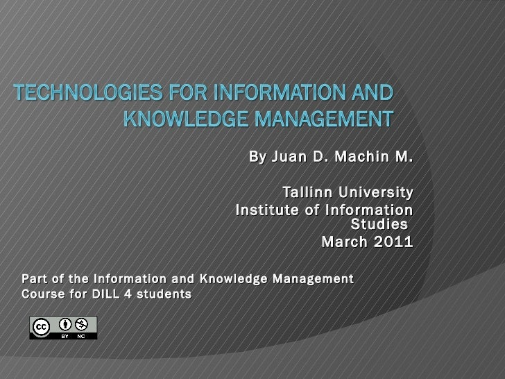 By Juan D. Machin M. Tallinn University Institute of Information Studies  March 2011 Part of the Information and Knowledge...