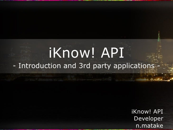 iKnow! API - Introduction and 3rd party applications - iKnow! API Developer n.matake