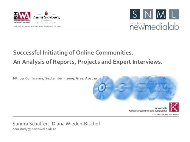 Sandra Schaffert, Diana Wieden-Bischof comstudy@newmedialab.at Successful Initiating of Online Communities. An Analysis of...