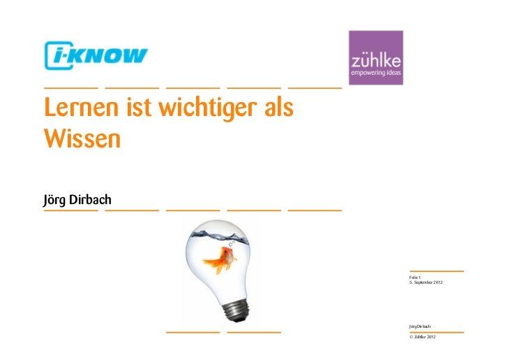 Lernen ist wichtiger alsWissenJörg Dirbach                           Folie 1                           5. September 2012  ...