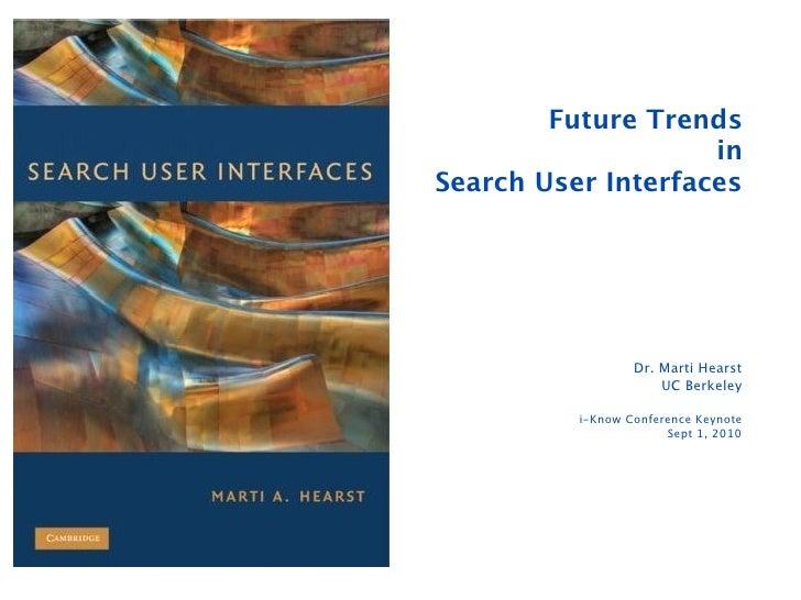 Future Trends                     in Search User Interfaces                       Dr. Marti Hearst                       U...