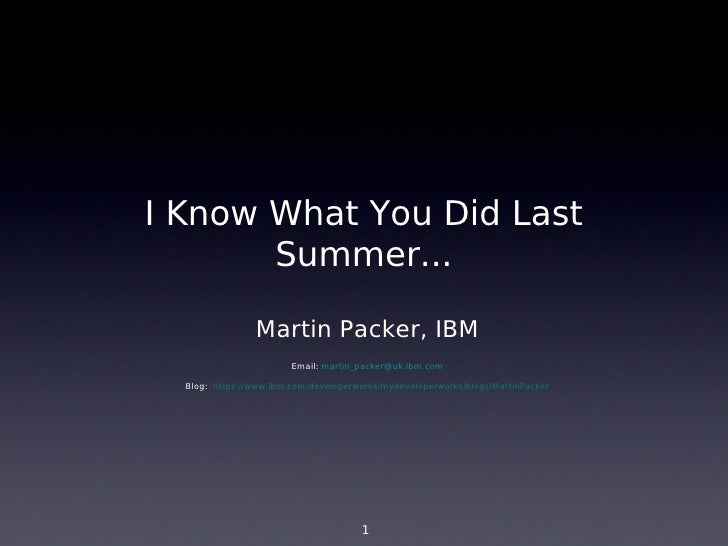 I Know What You Did Last       Summer...                Martin Packer, IBM                        Email: martin_packer@uk....