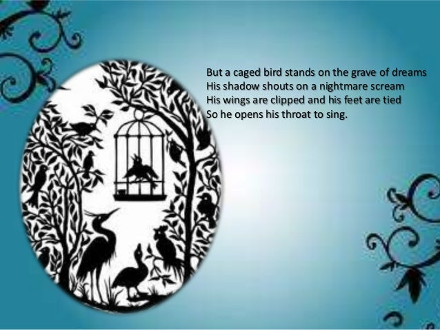 caged bird essays Caged bird essay 2 pages 614 words the anguish of imprisonment is indeed a hard thing to take especially when others are free to make it's own choices, free to do what they wishes and to go where they will.