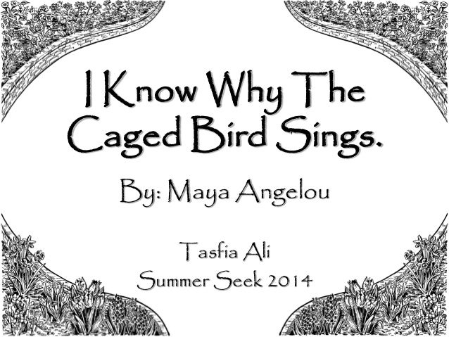 maya i know why the caged Maya angelou (/ ˈ æ n dʒ ə l oʊ / (  i know why the caged bird sings  useful framework for exploring the obstacles many children like maya have faced and.