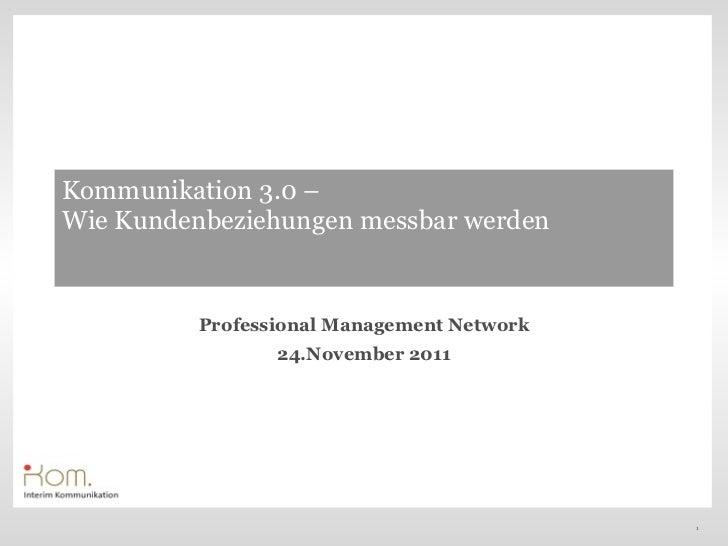 Kommunikation 3.0 –Wie Kundenbeziehungen messbar werden          Professional Management Network                 24.Novemb...