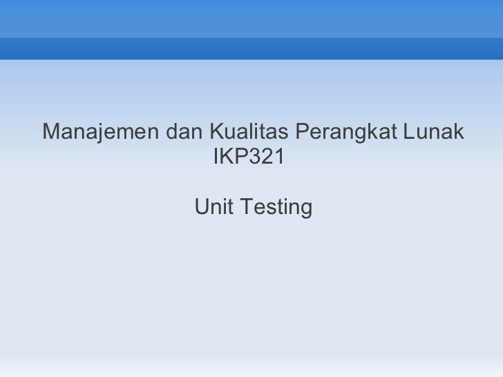 Manajemen dan Kualitas Perangkat Lunak              IKP321             Unit Testing