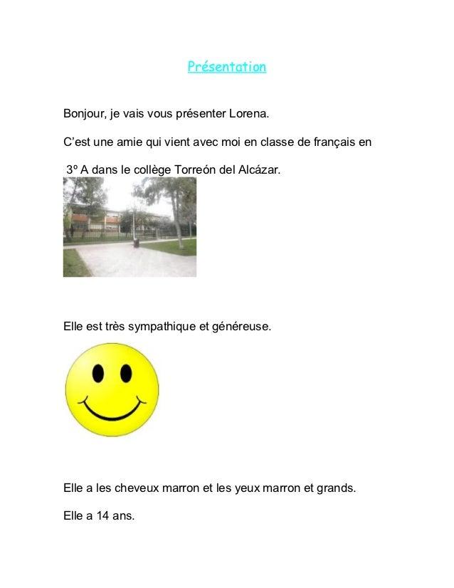 PrésentationBonjour, je vais vous présenter Lorena.C'est une amie qui vient avec moi en classe de français en3º A dans le ...