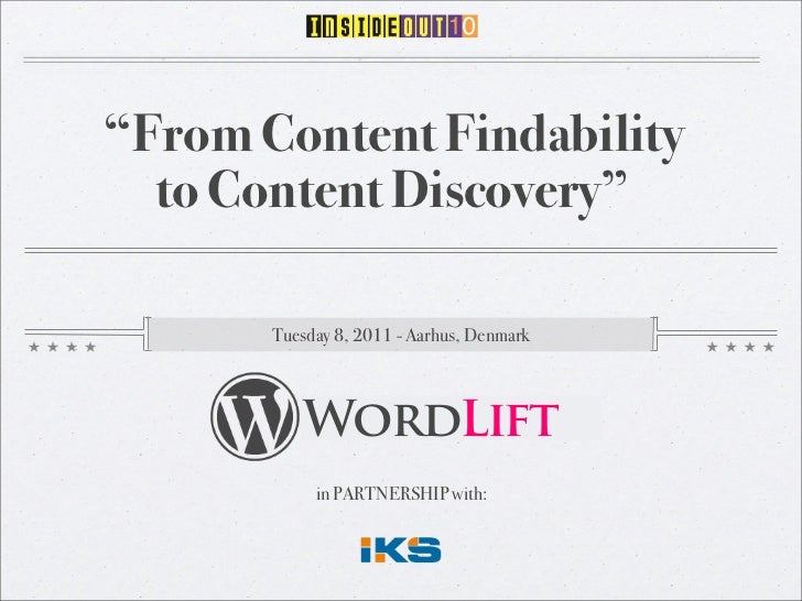 """""""From Content Findability  to Content Discovery""""       Tuesday 8, 2011 - Aarhus, Denmark          WordLift            in P..."""