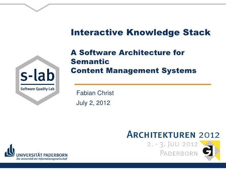 Interactive Knowledge StackA Software Architecture forSemanticContent Management Systems Fabian Christ July 2, 2012