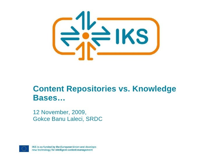 Content Repositories vs. Knowledge Bases… 12 November, 2009,  Gokce Banu Laleci, SRDC