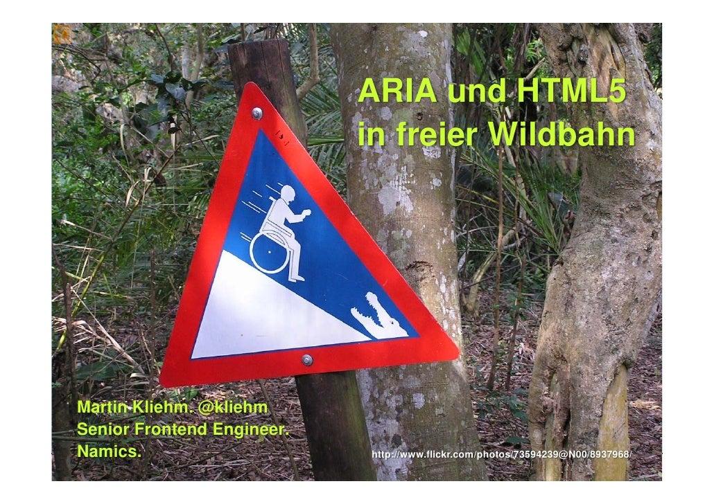 ARIA und HTML5                             in freier Wildbahn     Martin Kliehm. @kliehm Senior Frontend Engineer. Namics....