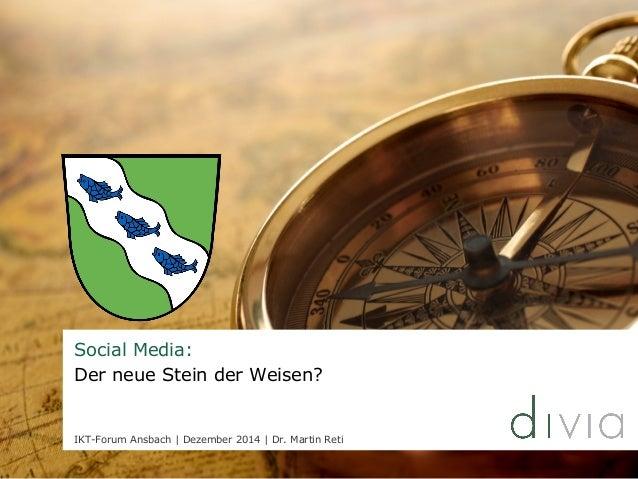 Social Media:  Der neue Stein der Weisen?  IKT-Forum Ansbach   Dezember 2014   Dr. Martin Reti
