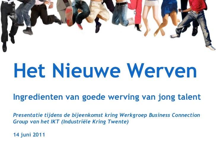 Het Nieuwe Werven  Ingredienten van goede werving van jong talent Presentatie tijdens de bijeenkomst kring Werkgroep Busin...