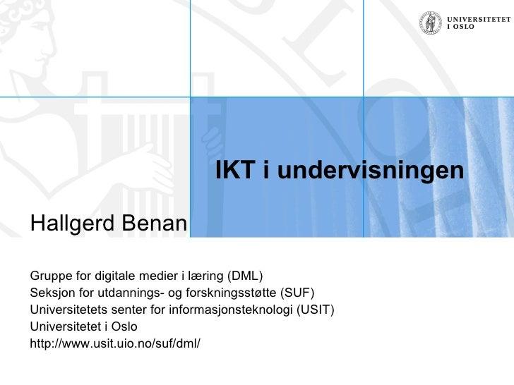 IKT i undervisningen Hallgerd Benan  Gruppe for digitale medier i læring (DML) Seksjon for utdannings- og forskningsstøtte...