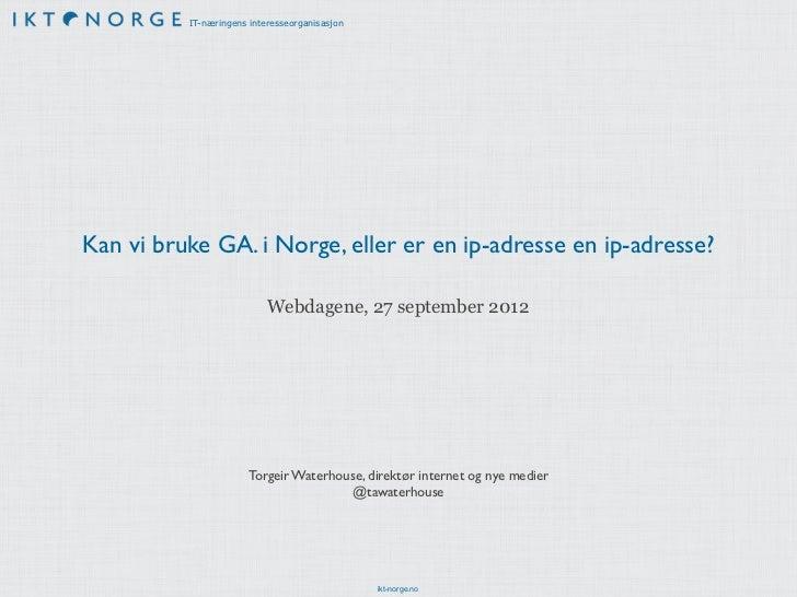 Torgeir Waterhouse: Google Analytics: Datatilsynet vs. IKT-Norge (Webdagene 2012)