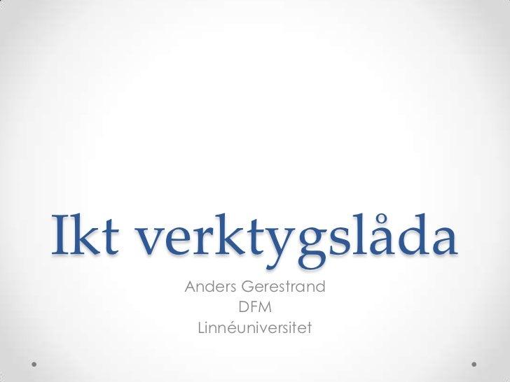 Ikt verktygslåda<br />Anders Gerestrand<br />DFM<br />Linnéuniversitet<br />
