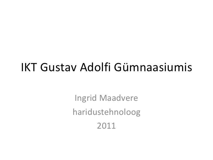 IKT Gustav Adolfi Gümnaasiumis Ingrid Maadvere haridustehnoloog 2011