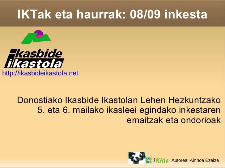 IKTak eta haurrak: 08/09 inkesta Donostiako Ikasbide Ikastolan Lehen Hezkuntzako 5. eta 6. mailako ikasleei egindako inkes...