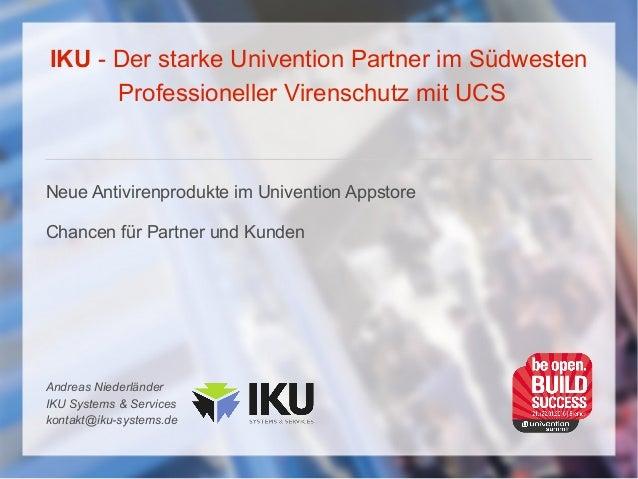 IKU - Der starke Univention Partner im Südwesten Professioneller Virenschutz mit UCS Neue Antivirenprodukte im Univention ...