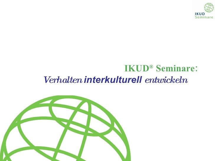 IKUD ®  Seminare: Verhalten  interkulturell  entwickeln