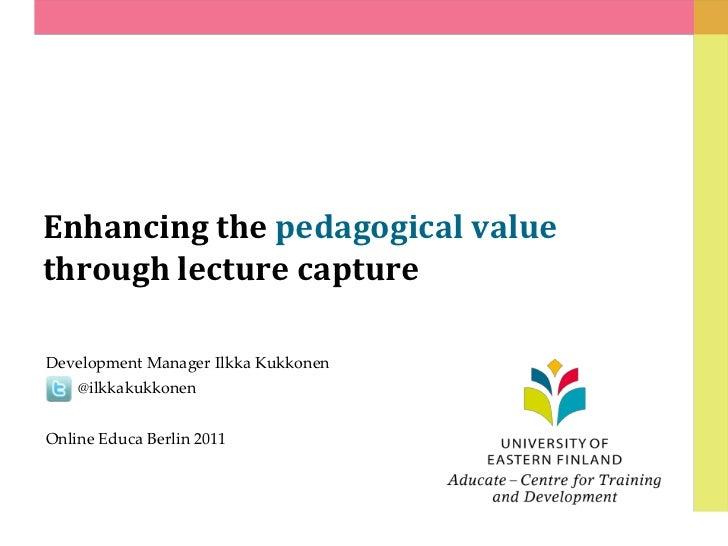 Enhancing the pedagogical valuethrough lecture captureDevelopment Manager Ilkka Kukkonen    @ilkkakukkonenOnline Educa Ber...