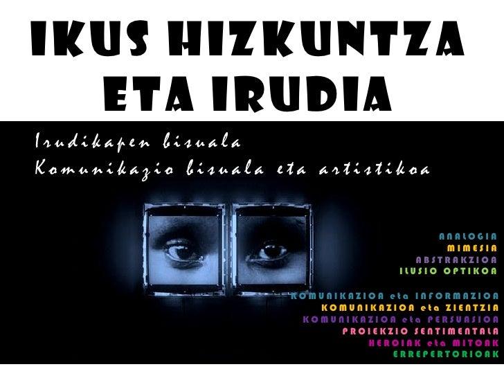 IKUS HIZKUNTZA  ETA IRUDIAIrudikapen bisualaKomunikazio bisuala eta artistikoa                                          AN...