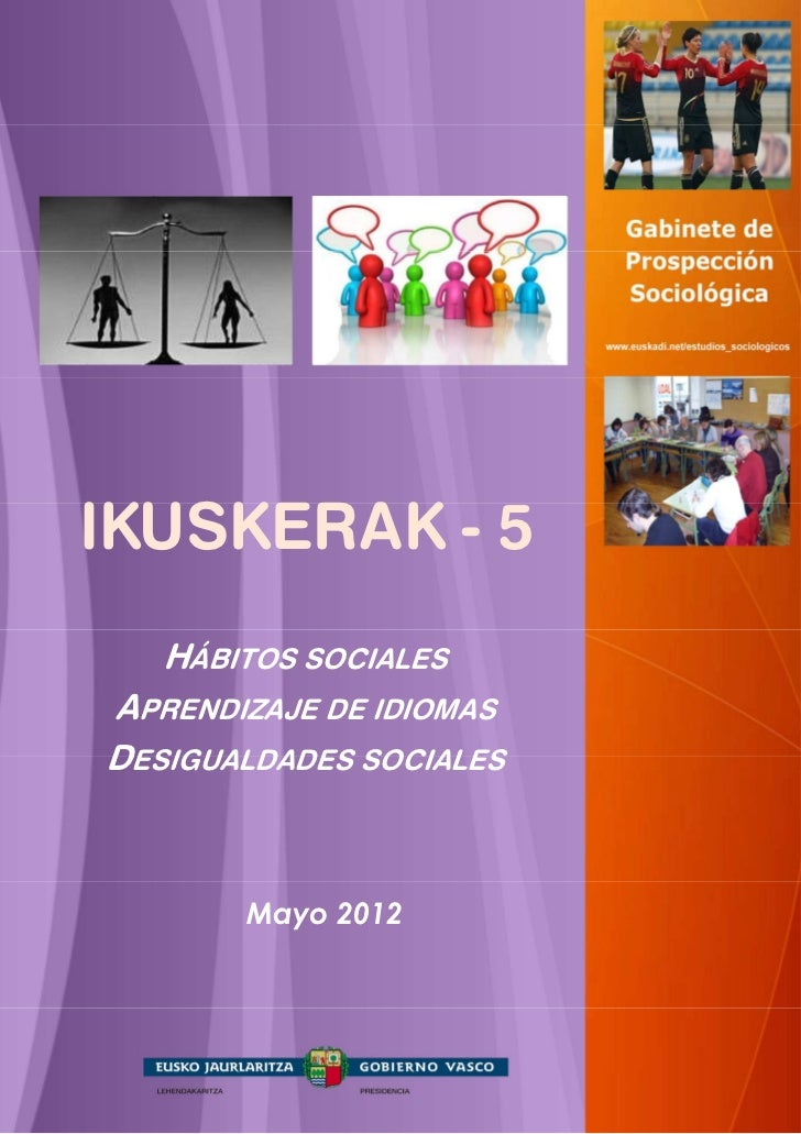 IKUSKERAK - 5   HÁBITOS SOCIALESAPRENDIZAJE DE IDIOMASDESIGUALDADES SOCIALES       Mayo 2012