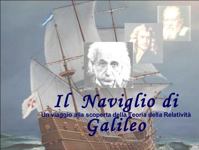 = E  Il Naviglio di Galileo  Un viaggio alla scoperta della Teoria della Relatività