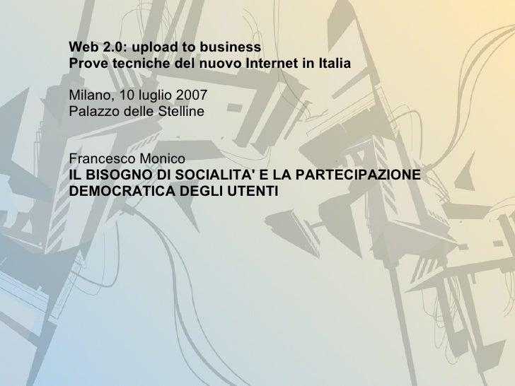 Web 2.0: upload to business Prove tecniche del nuovo Internet in Italia  Milano, 10 luglio 2007 Palazzo delle Stelline   F...